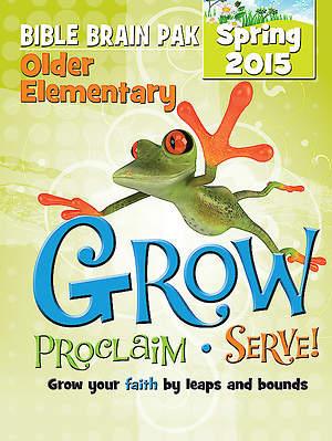 Grow, Proclaim, Serve! Older Elementary Bible Brain Pak Spring 2015