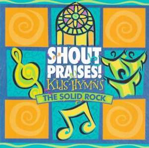 Shout Praises Kids Hymns The Solid Rock  CD