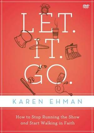 Let.It.Go.: A DVD Study: How to Stop Running the Show and Start Walking in Faith
