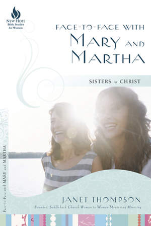 Face-to-Face With Mary and Martha: Sisters in Christ
