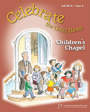 Celebrate the Good News: Children`s Chapel RCL Fall 2014