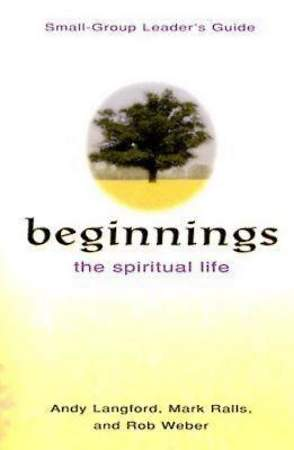 Beginnings: The Spiritual Life Small Group Leader`s Guide