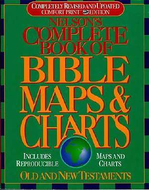 Nelson`s Complete Book of Bible Maps and Charts