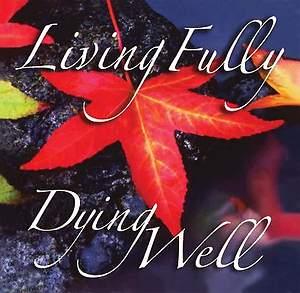 Living Fully, Dying Well  - DVD