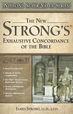 The New Strong`s Exhaustive Concordance of the Bible