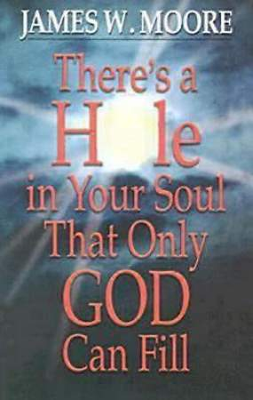 There`s a Hole in Your Soul That Only God Can Fill