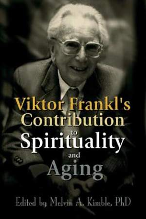 Viktor Frankl`s Contribution to Spirituality and Aging