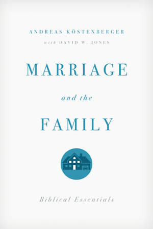 Marriage and the Family: Biblical Essentials