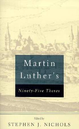 Martin Luther`s Ninety-Five Theses