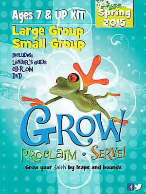 Grow, Proclaim, Serve! Large Group/Small Group Ages 7 & Up Kit Spring 2015
