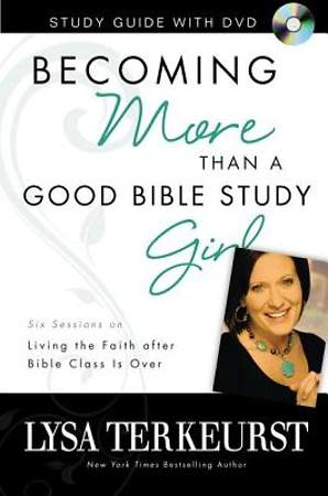 Becoming More Than a Good Bible Study Girl Study Guide with DVD