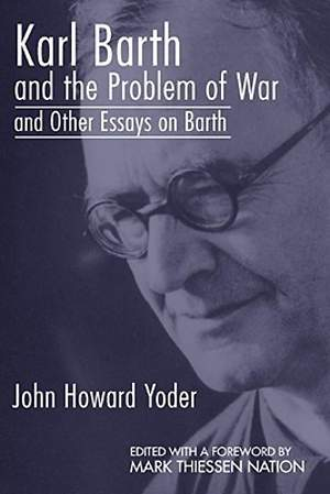 Karl Barth and the Problem of War, and Other Essays on Barth