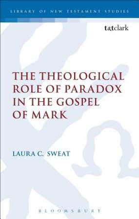 The Theological Role of Paradox in the Gospel of Mark