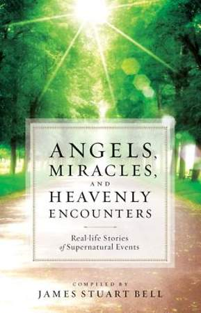 Angels, Miracles, and Heavenly Encounters