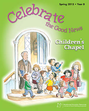 Celebrate the Good News: Children's Chapel RCL Spring 2015