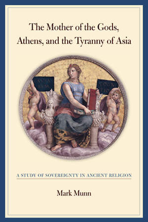 The Mother of the Gods, Athens, and the Tyranny of Asia [Adobe Ebook]