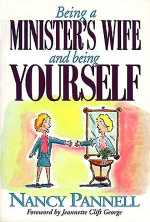 Being a Minister`s Wife-- And Being Yourself