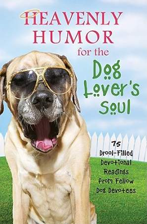 Heavenly Humor for the Dog Lover`s Soul