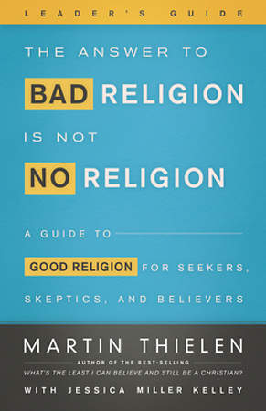 The Answer to Bad Religion Is Not No Religion - Leader`s Guide