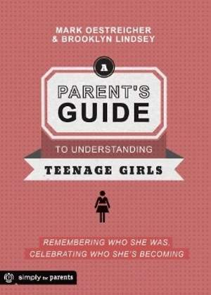 A Parent`s Guide to Understanding Teenage Girls