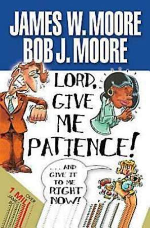 Lord, Give Me Patience, and Give It to Me Right Now! - eBook [ePub]