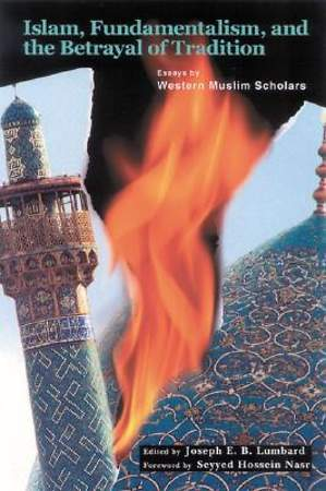 Islam, Fundamentalism and the Betrayal of Tradition [Adobe Ebook]