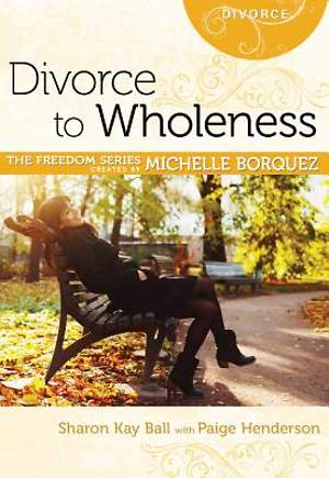 Divorce to Wholeness (Michelle Borquez Freedom Series) [ePub Ebook]