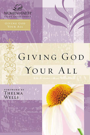Women of Faith Study Guide Series - Giving God Your All