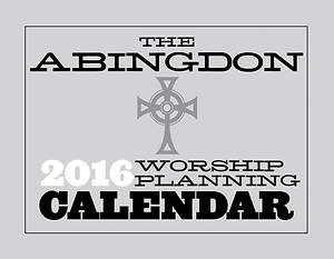 The Abingdon Worship Planning Calendar 2016