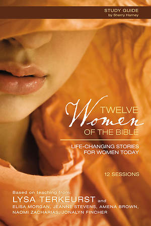 Twelve Women of the Bible Participant`s Guide