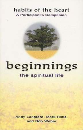 Beginnings: The Spiritual Life - Habits of the Heart A Participant`s Companion