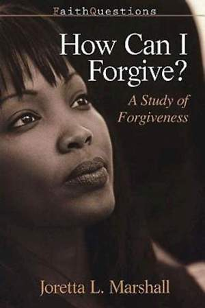 FaithQuestions - How Can I Forgive?
