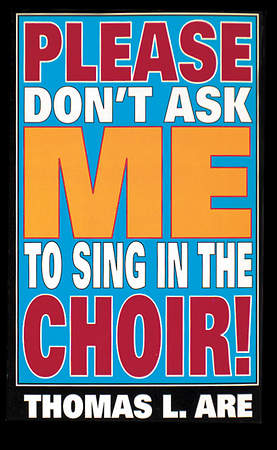 Please Don`t Ask Me To Sing In The Choir