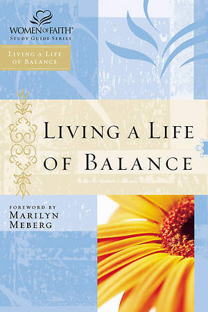 Women of Faith Study Guide Series - Living a Life of Balance