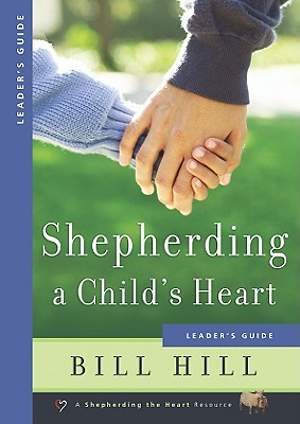 Shepherding a Child`s Heart Leader`s Guide