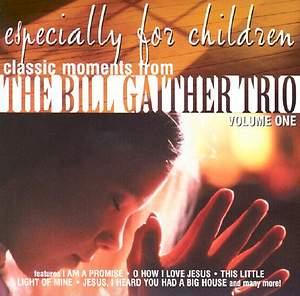 Classic Moments from the Bill Gaither Trio; Expecially for Children Vol. 1