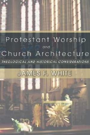 Protestant Worship and Church Architecture