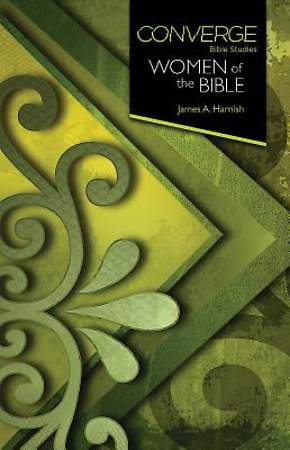 Converge Bible Studies: Women of the Bible - eBook [ePub]
