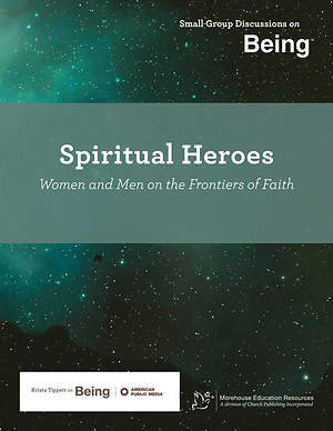 On Being: Spiritual Heroes: Women and Men on the Frontiers of Faith Download