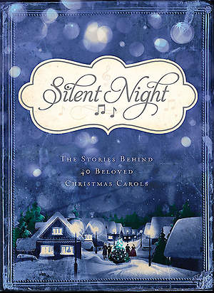 Silent Night the Stories Behind 40 Beloved Christmas Carols