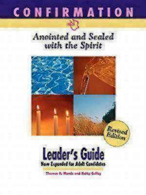 Confirmation: Anointed and Sealed with the Spirit, Revised Leader`s Guide