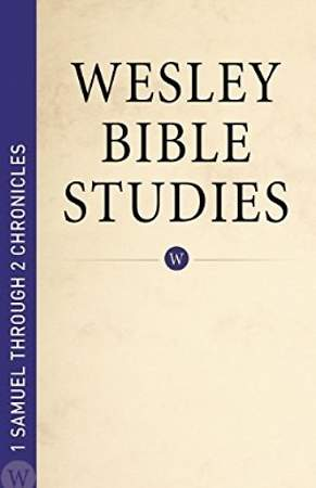 Wesley Bible Studies 1 Samuel Through 2 Chronicles