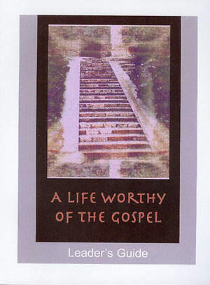 A Life Worthy of the Gospel Leader`s Guide