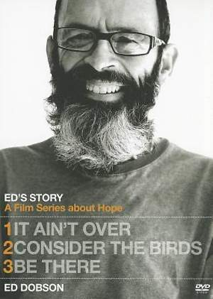 Ed's Story It Ain't Over, Consider the Birds & Be There
