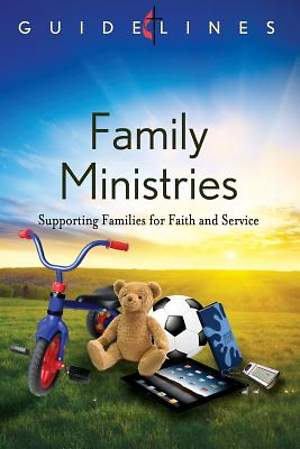 Guidelines for Leading Your Congregation 2013-2016 - Family Ministries