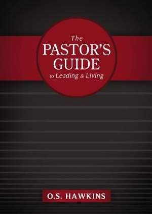 The Pastor`s Guide to Leading and Living