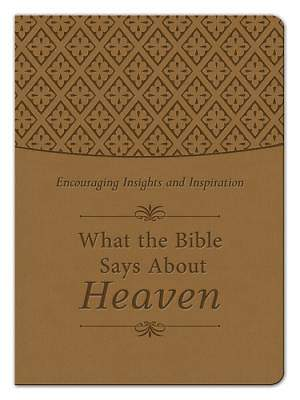 What the Bible Says about Heaven Gift Edition