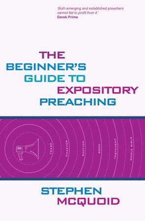 The Beginner`s Guide to Expository Preaching
