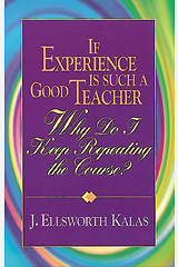 If Experience Is Such a Good Teacher, Why Do I Keep Repeating the Course? with Study Guide
