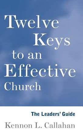Twelve Keys to an Effective Church The Leader`s Guide